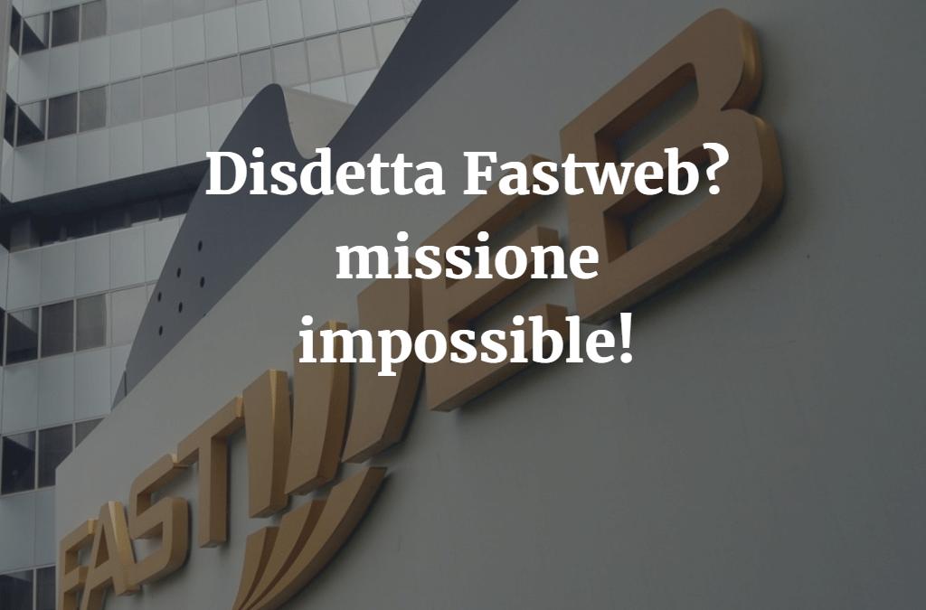 Disdetta Fastweb? Missione impossibile